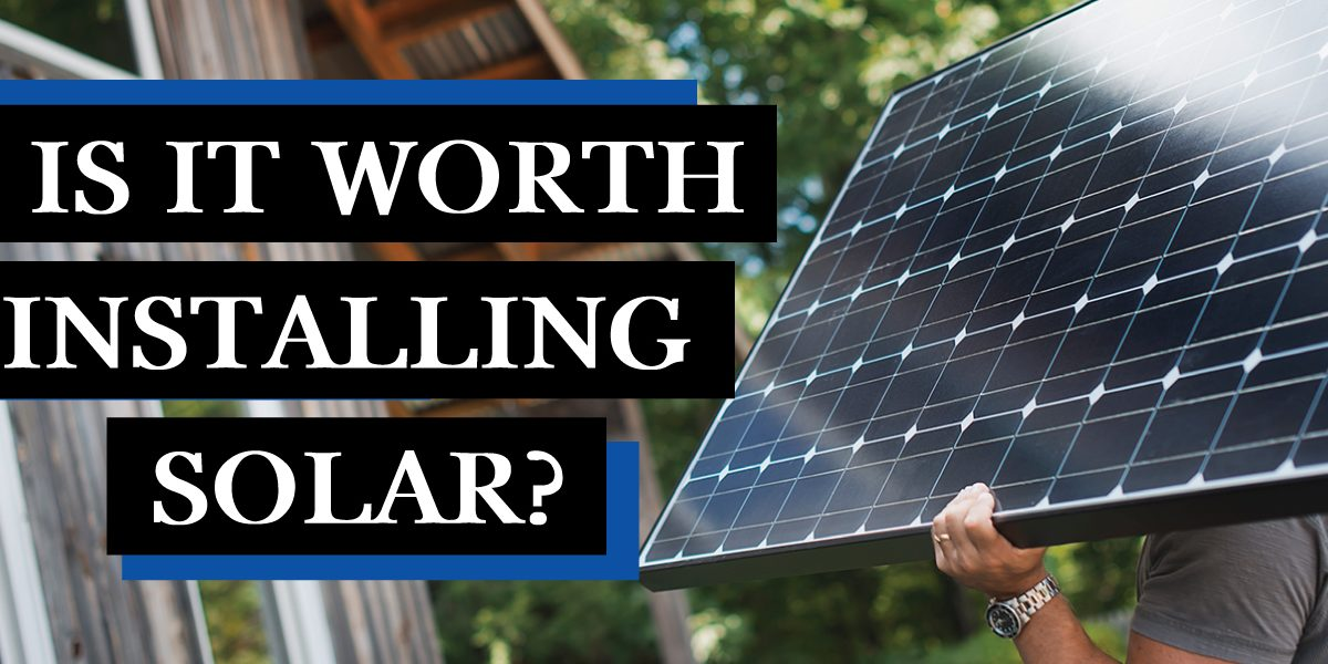 is it worth installing solar