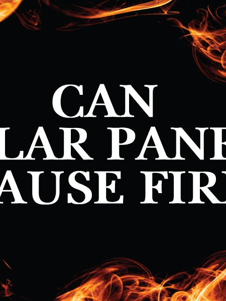 Can solar panels cause fires